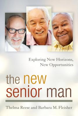 The New Senior Man: Exploring New Horizons, New Opportunities Cover Image