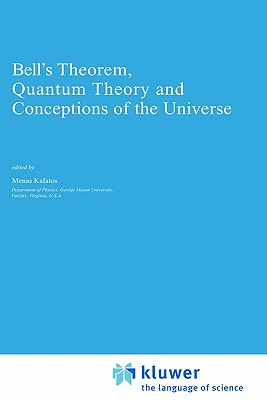 Bell's Theorem, Quantum Theory and Conceptions of the Universe (Fundamental Theories of Physics #37) Cover Image