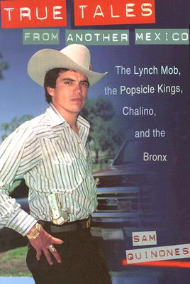 True Tales from Another Mexico: The Lynch Mob, the Popsicle Kings, Chalino, and the Bronx Cover Image