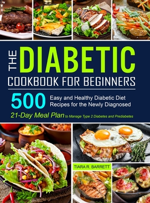 The Diabetic Cookbook for Beginners: 500 Easy and Healthy Diabetic Diet Recipes for the Newly Diagnosed - 21-Day Meal Plan to Manage Type 2 Diabetes a Cover Image