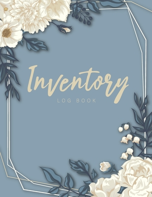 Inventory Log Book: A Simple Inventory Log Book for Business or Personal - Stock Record Book Organizer Logbook Cover Image