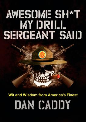 Awesome Sh*t My Drill Sergeant Said: Wit and Wisdom from America's Finest Cover Image