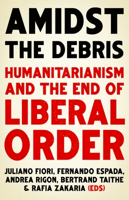 Amidst the Debris: Humanitarianism and the End of Liberal Order Cover Image