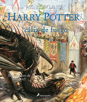 Harry Potter Y El Cáliz de Fuego. Edición Ilustrada / Harry Potter and the Goblet of Fire: The Illustrated Edition = Harry Potter and the Goblet of Fi Cover Image
