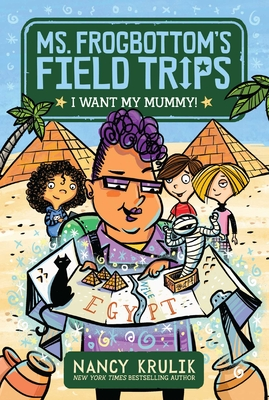 I Want My Mummy! (Ms. Frogbottom's Field Trips #1) Cover Image