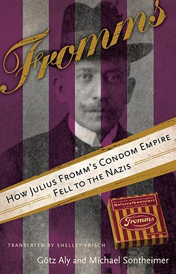Fromms: How Julius Fromm's Condom Empire Fell to the Nazis Cover Image