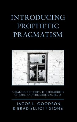Introducing Prophetic Pragmatism: A Dialogue on Hope, the Philosophy of Race, and the Spiritual Blues Cover Image