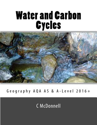 Water and carbon cycles: Geography AQA A-Level and AS Level Study Guide.: Geography AQA A-Level and AS Level Study Guide (2016+) Cover Image