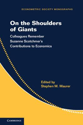 On the Shoulders of Giants: Colleagues Remember Suzanne Scotchmer's Contributions to Economics (Econometric Society Monographs #57) Cover Image
