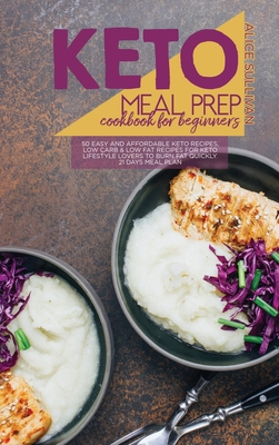 Keto Meal Prep Cookbook For Beginners: 50 Easy and Affordable Keto Recipes, Low Carb And Low Fat Recipes for Keto Lifestyle Lovers to Burn Fat Quickly Cover Image