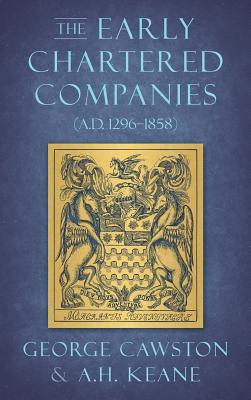 The Early Chartered Companies: (a.D. 1296-1858) (1896) cover