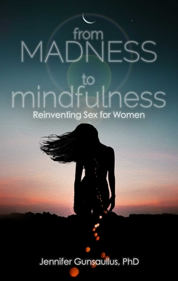 From Madness to Mindfulness: Reinventing Sex for Women Cover Image