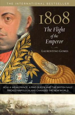 1808: The Flight of the Emperor: How a Weak Prince, a Mad Queen, and the British Navy Tricked Napoleon and Changed the New World Cover Image