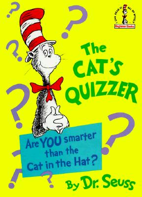 The Cat's Quizzer: Are You Smarter Than the Cat in the Hat? (Beginner Books(R)) Cover Image