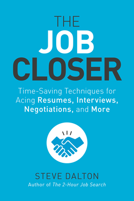 The Job Closer: Time-Saving Techniques for Acing Resumes, Interviews, Negotiations, and More Cover Image