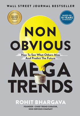 Non Obvious Megatrends: How to See What Others Miss and Predict the Future Rohit Bhargava, Ideapress Publishing, $24.95,