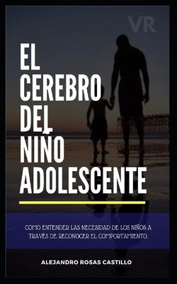 El cerebro del niño adolescente: Consejos muy prácticos para entender a tus hijos (niños y adolescente) Cover Image