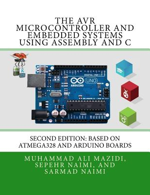 The AVR Microcontroller and Embedded Systems Using Assembly and C: Using Arduino Uno and Atmel Studio Cover Image