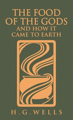 The Food of the Gods and How It Came to Earth: The Original 1904 Edition Cover Image