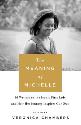 The Meaning of Michelle: 16 Writers on the Iconic First Lady and How Her Journey Inspires Our Own Cover Image