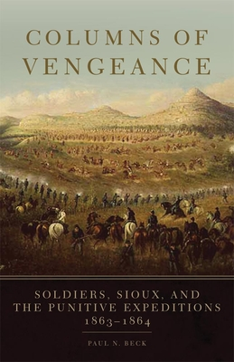 Columns of Vengeance: Soldiers, Sioux, and the Punitive Expeditions, 1863-1864 Cover Image