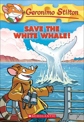 Save the White Whale! (Geronimo Stilton #45) Cover Image
