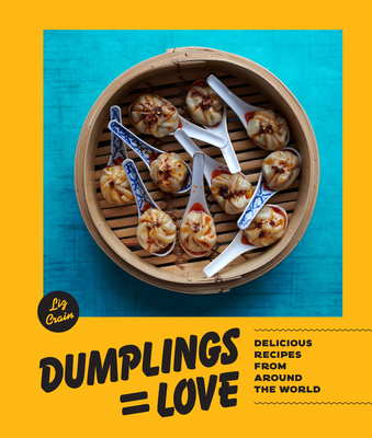 Dumplings Equal Love: Delicious Recipes from Around the World Cover Image