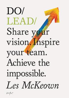 Do Lead: Share your vision. Inspire others. Achieve the impossible. Cover Image
