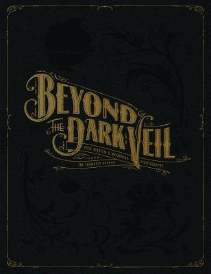 Beyond the Dark Veil: Post Mortem & Mourning Photography from the Thanatos Archive Cover Image