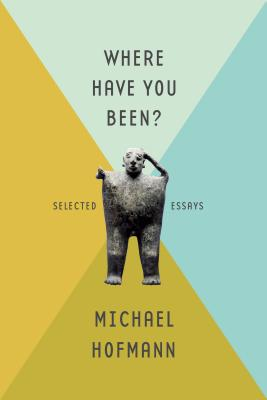 Where Have You Been?: Selected Essays Cover Image