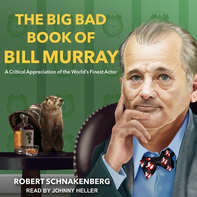 The Big Bad Book of Bill Murray: A Critical Appreciation of the World's Finest Actor Cover Image