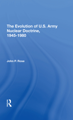 The Evolution of U.S. Army Nuclear Doctrine, 19451980 Cover Image
