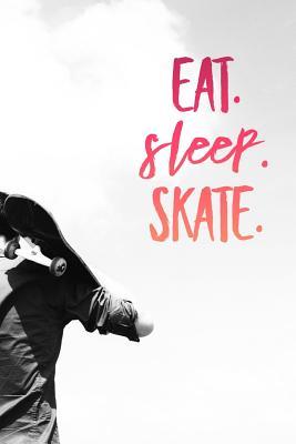 Eat Sleep Skate: Skateboarding Notebook (Personalized Gift for Skateboarder) Cover Image