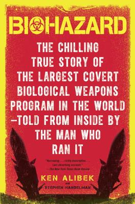 Biohazard: The Chilling True Story of the Largest Covert Biological Weapons Program in the World--Told from the Inside by the Man Cover Image