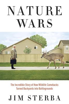 Nature Wars: The Incredible Story of How Wildlife Comebacks Turned Backyards Into Battlegrounds Cover Image