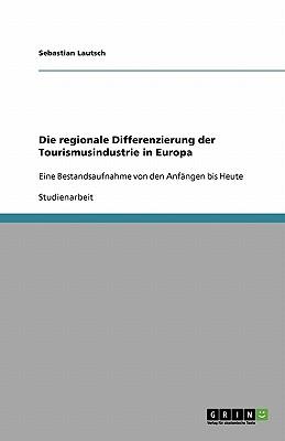 Die regionale Differenzierung der Tourismusindustrie in Europa Cover Image