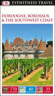 Cover for DK Eyewitness Dordogne, Bordeaux and the Southwest Coast (Travel Guide)