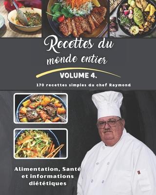 Recettes du monde entier: Volume IV du chef Raymond Cover Image