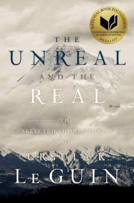The Unreal and the Real: The Selected Short Stories of Ursula K. Le Guin Cover Image