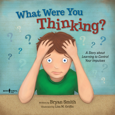 What Were You Thinking?: Learning to Control Your Impulses (Executive Function #1) Cover Image