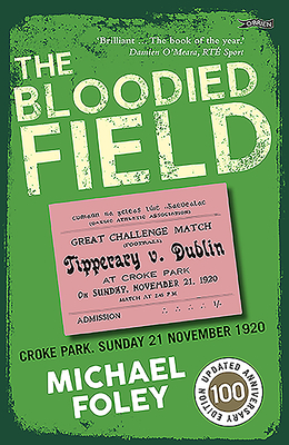 The Bloodied Field: Croke Park. Sunday 21 November 1920 Cover Image