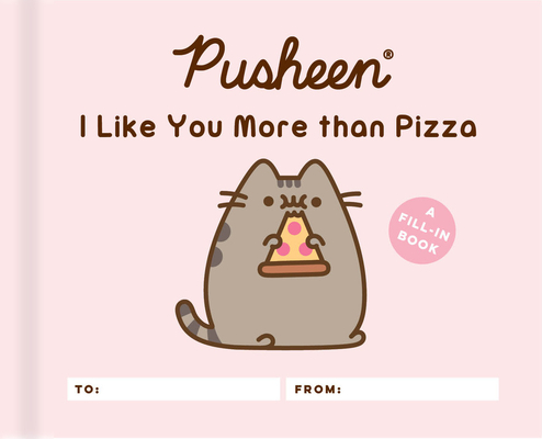Pusheen: I Like You More than Pizza: A Fill-In Book Cover Image