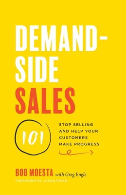 Demand-Side Sales 101: Stop Selling and Help Your Customers Make Progress Cover Image