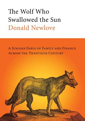 The Wolf Who Swallowed the Sun: A Jungian Fable of Family and Finance Across the Twentieth Century Cover Image