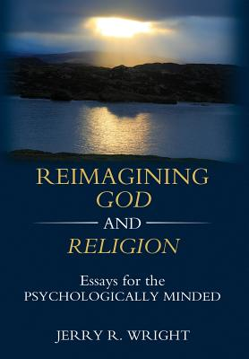 Reimagining God and Religion: Essays for the Psychologically Minded Cover Image
