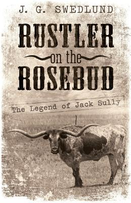 Rustler on the Rosebud: The Legend of Jack Sully Cover Image