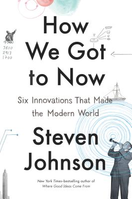 How We Got to Now: Six Innovations That Made the Modern World Cover Image
