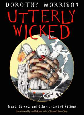 Utterly Wicked: Hexes, Curses, and Other Unsavory Notions Cover Image