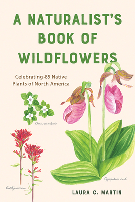 A Naturalist's Book of Wildflowers: Celebrating 85 Native Plants in North America
