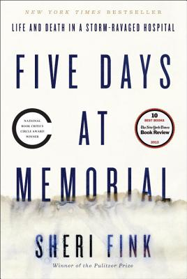 Five Days at Memorial: Life and Death in a Storm-Ravaged Hospital (Hardcover) By Sheri Fink